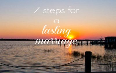 7 Steps for a Lasting Marriage
