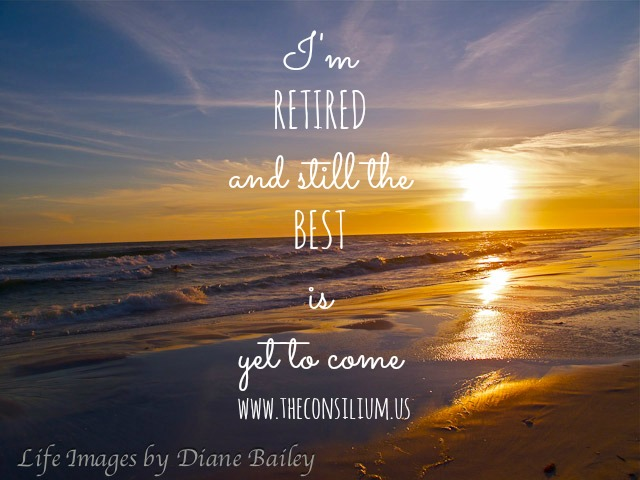 Retired but still the best is yet to come by Mary Geisen